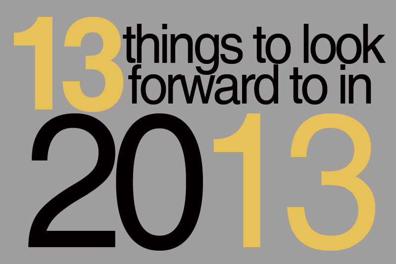 13 things to look forward to in 2013